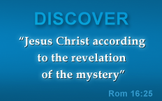 Discover 'Jesus Christ according to the revelation of the mystery' Romans 16:25